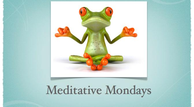 Meditative Mondays
